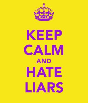KEEP CALM AND HATE LIARS