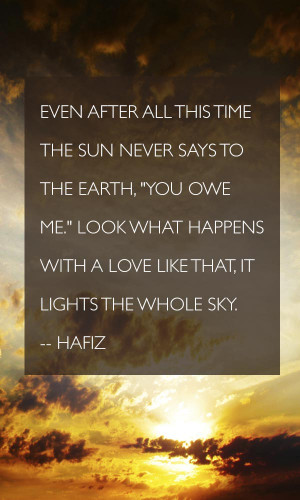 Hafiz Quote Even after all this time The sun never says to the earth ...