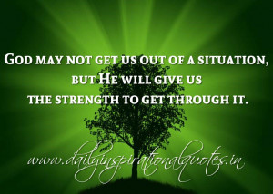 ... , but He will give us the strength to get through it. ~ Anonymous