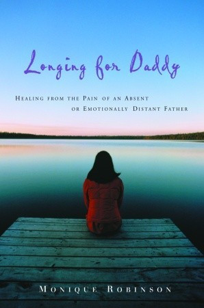 ... : Healing from the Pain of an Absent or Emotionally Distant Father