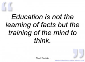education is not the learning of facts but albert einstein