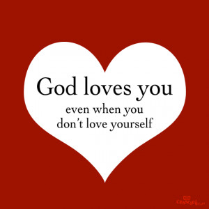 God loves you even when you don't love yourself