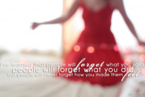 ... forget+what+you+did,+but+people+will+never+forget+how+you+made+them