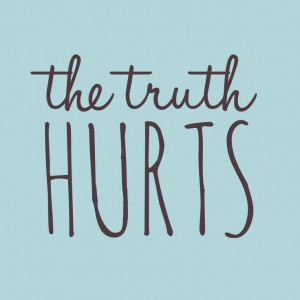 Truth Hurts Quotes Tumblr The truth hurts. #proverb