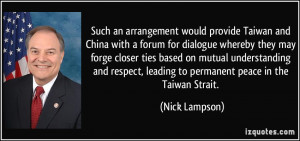 ... , leading to permanent peace in the Taiwan Strait. - Nick Lampson