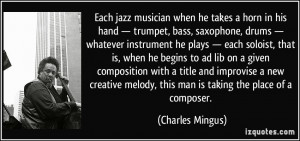 Each jazz musician when he takes a horn in his hand — trumpet, bass ...