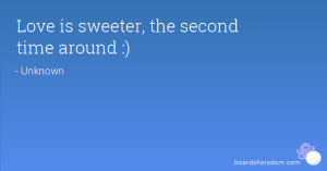Love is sweeter, the second time around :)