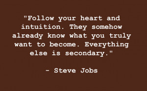 Follow your heart and intuition. They somehow already know what you ...