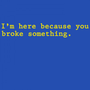 Here Because You Broke Something T-Shirt Funny Geek Computer IT ...