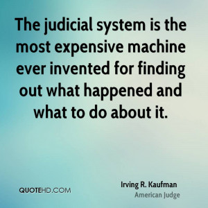 The judicial system is the most expensive machine ever invented for ...