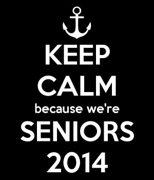 """KEEP CALM BECAUSE WE""""RE SENIORS2014!!!!! First day of Senior ..."""