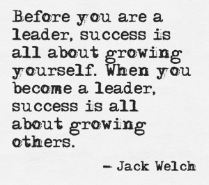... become a leader, success is all about growing others.