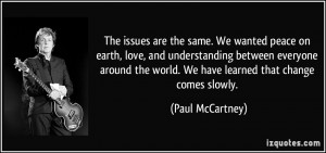 The issues are the same. We wanted peace on earth, love, and ...