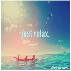 Just Relax Quotes Just relax.