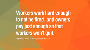 Workers work hard enough to not be fired, and owners pay just enough ...