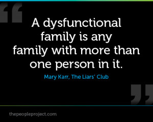 dysfunctional family is any family with more than one person in it ...