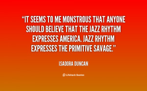 It seems to me monstrous that anyone should believe that the jazz ...