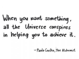 ... conspires in helping you to achieve it.