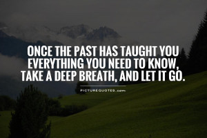... you need to know, take a deep breath, and let it go Picture Quote #1