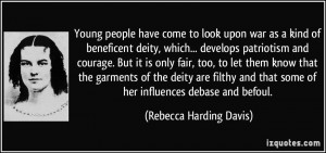 ... that some of her influences debase and befoul. - Rebecca Harding Davis