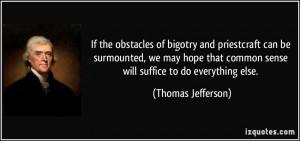 ... common sense will suffice to do everything else. - Thomas Jefferson