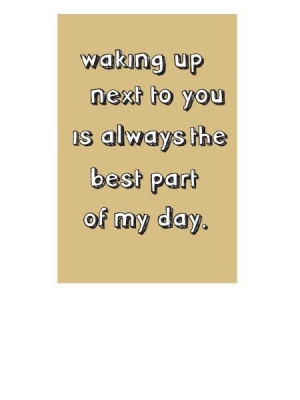 Waking up next to you is always the best part of my day quote