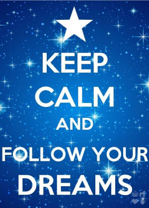 Keep Calm and Follow Your Dreams Quote