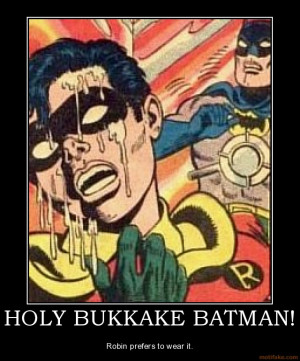 HOLY BUKKAKE BATMAN! - Robin prefers to wear it.
