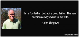 fun father, but not a good father. The hard decisions always ...
