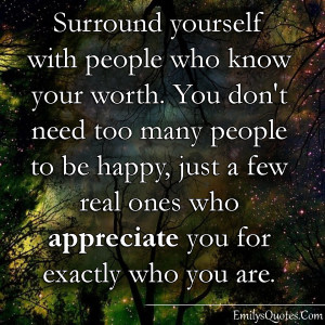 with people who know your worth. You don't need too many people ...