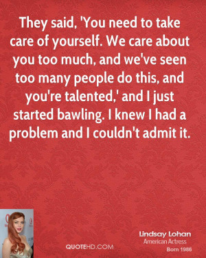 You need to take care of yourself. We care about you too much, and we ...
