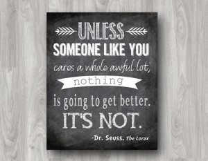 Unless Someone Like You Cares a Whole Awful Lot - Dr. Seuss