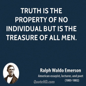 Truth is the property of no individual but is the treasure of all men.