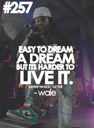 Rapper, wale, quotes, sayings, dream, live, hip hop, true