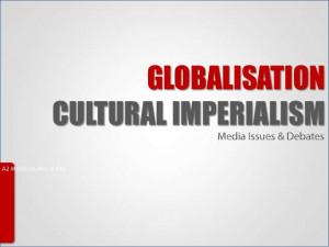 Globalisation and Cultural Imperialism Media Studies