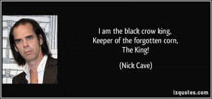 am the black crow king, Keeper of the forgotten corn, The King ...