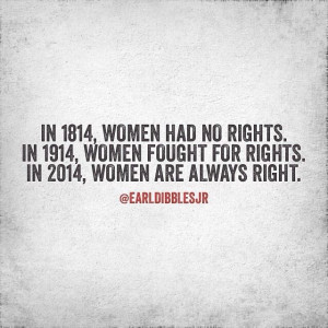 Woman's rights...we're always right.
