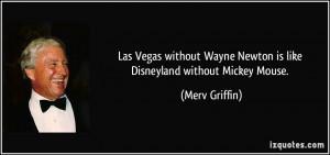 Las Vegas without Wayne Newton is like Disneyland without Mickey Mouse ...