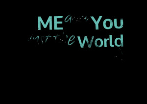 Quotes Picture: me and you against the world :)