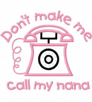 Dont Make Me Call Nana Embroidery Machine Applique Design 10444