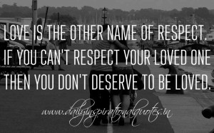 Love is the other name of respect. If you can't respect your loved one ...