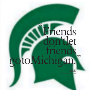 Quotes Picture: friends don't let friends go to michigan