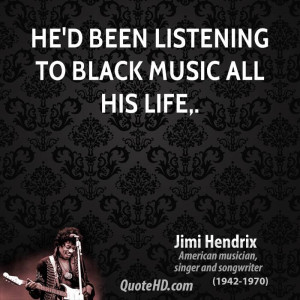 He'd been listening to black music all his life.