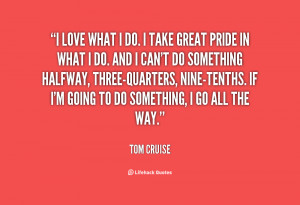... nine tenths if i m going to do something i go all the way tom cruise