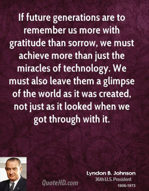 If future generations are to remember us more with gratitude than ...