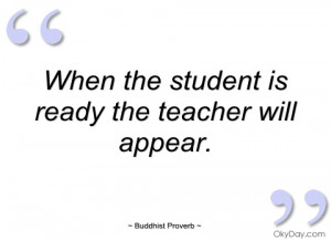 when the student is ready the teacher will buddhist proverb