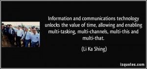 ... multi-tasking, multi-channels, multi-this and multi-that. - Li Ka