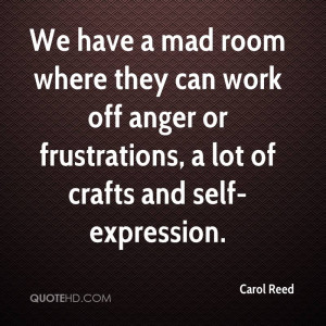 We have a mad room where they can work off anger or frustrations, a ...