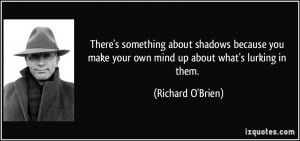 There's something about shadows because you make your own mind up ...