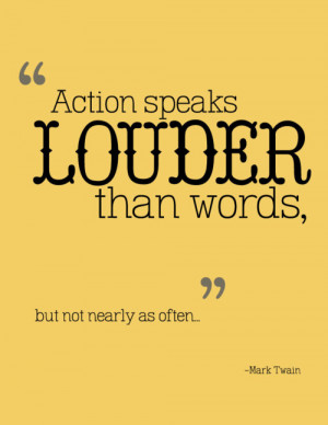 Action speak louder than words essay